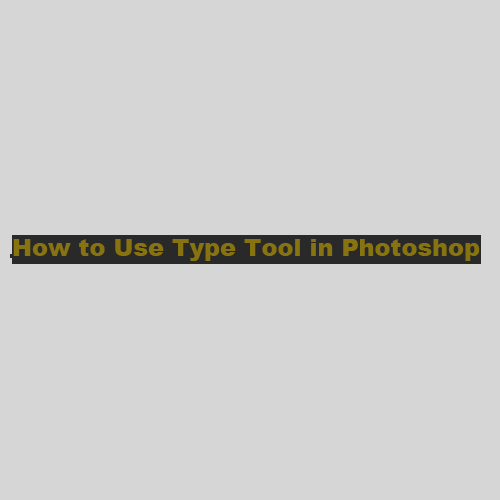 How to Use Type Tool in Photoshop