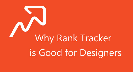 Why Rank Tracker is Good for Designers