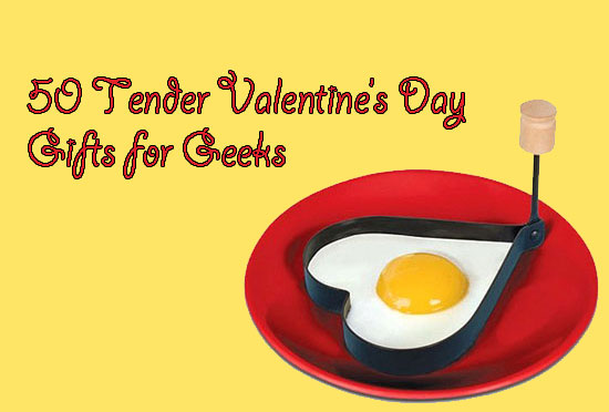 50 Tender Valentine's Day Gifts Ideas for Geeks