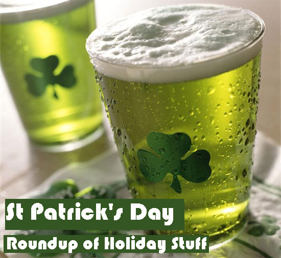 St. Patrick's Day Roundup of Holiday Stuff