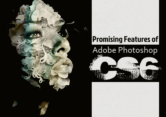 Promising Features of Adobe Photoshop CS6