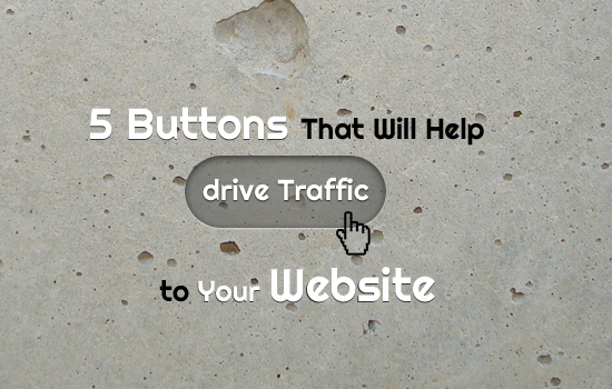 5 Buttons That Will Help to Drive Traffic to Your Website