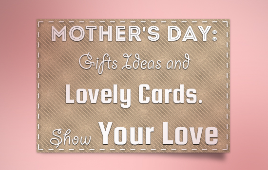 Mother's Day: Gift Ideas and Lovely Cards. Show Your Love