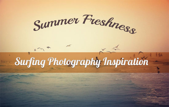 Summer Freshness: Surfing Photography Inspiration