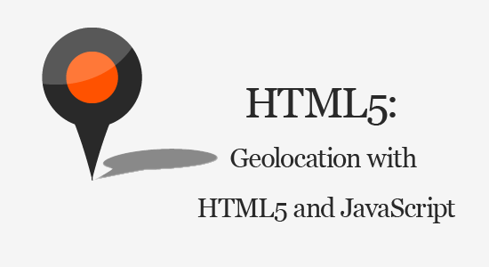 HTML5: Geolocation with HTML5 and JavaScript