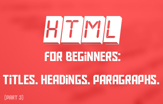 HTML for Beginners: Titles. Headings. Paragraphs. (Part 3)