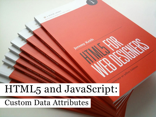 HTML5 and JavaScript: Custom Data Attributes