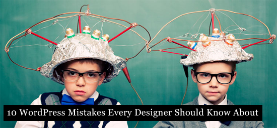 10 WordPress Mistakes Every Designer Should Know About
