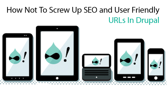 How Not To Screw Up SEO and User Friendly URLs In Drupal