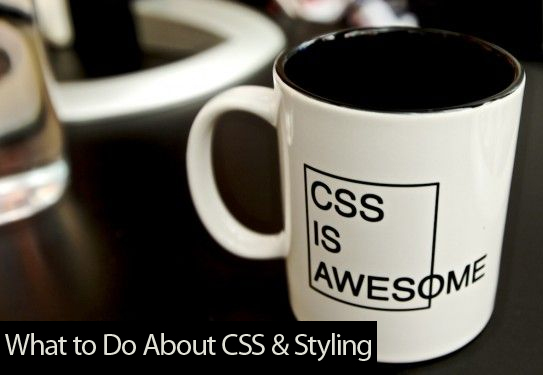 What to Do About CSS & Styling