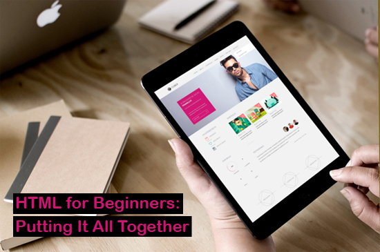 HTML for Beginners: Putting It All Together (Part 10)