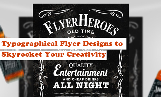Typographical Flyer Designs to Skyrocket Your Creativity