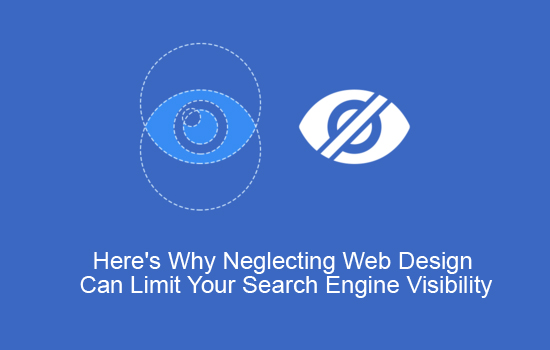 Here's Why Neglecting Web Design Can Limit Your Search Engine Visibility