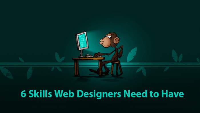 6 Skills Web Designers Need to Have