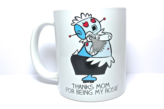 Perfect happy Mothers Day mug gift special occasion mommy you love her- thank you for being my rosie jetson, Elroy, jane, judy, george robot