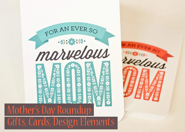 Mother's Day Roundup: Gifts, Cards, Design Elements