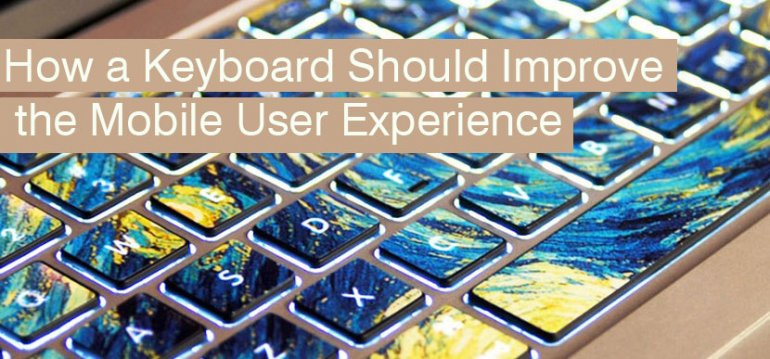 How a Keyboard Should Improve the Mobile User Experience