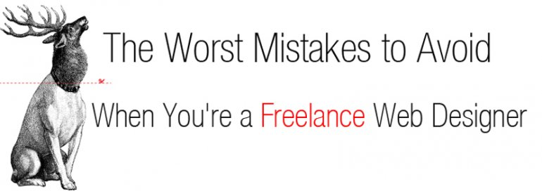 The Worst Mistakes to Avoid When You're a Freelance Web Designer