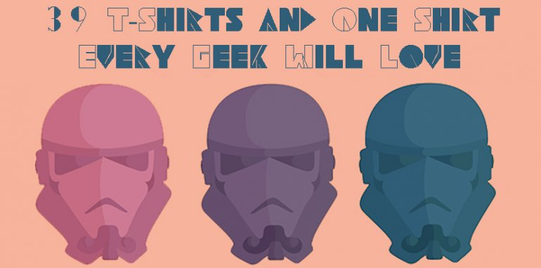 39 T-Shirts and One Shirt Every Geek Will Love
