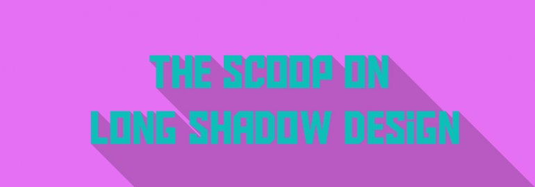 The Scoop on Long Shadow Design