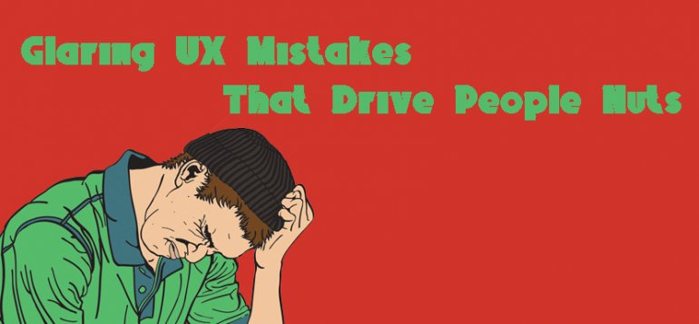 Glaring UX Mistakes That Drive People Nuts