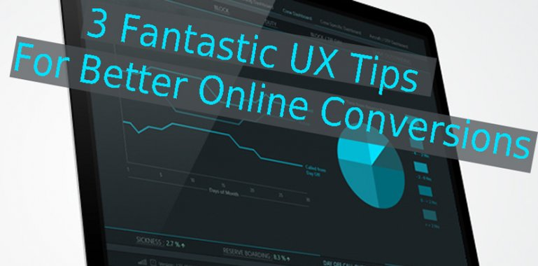 3 Fantastic UX Tips For Better Online Conversions