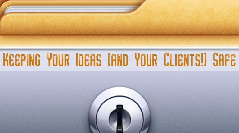 Keeping Your Ideas (and Your Clients!) Safe