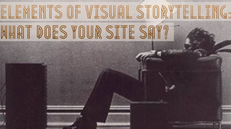 Elements of Visual Storytelling: What Does Your Site Say?