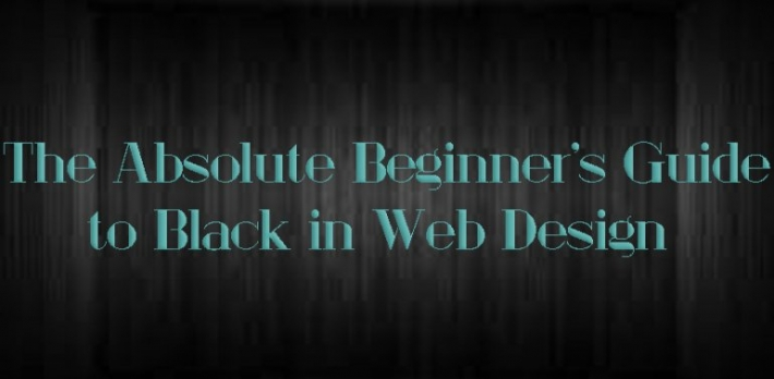 The Absolute Beginner's Guide to Black in Web Design