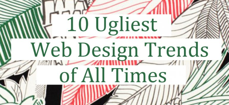 10 Ugliest Web Design Trends of All Times