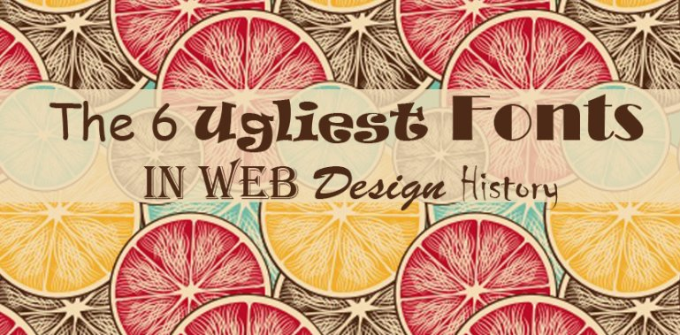 The 6 Ugliest Fonts in Web Design History