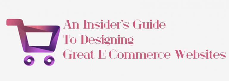 An Insider's Guide To Designing Great E-Commerce Websites