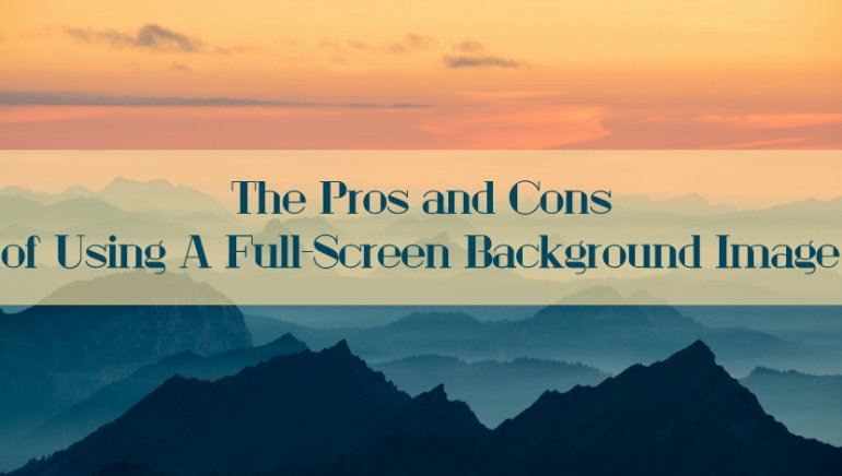 The Pros and Cons of Using a Full-Screen Background Image