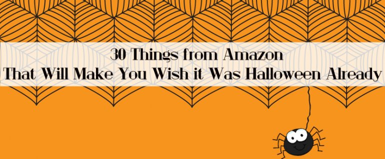 30 Things from Amazon That Will Make You Wish it Was Halloween Already