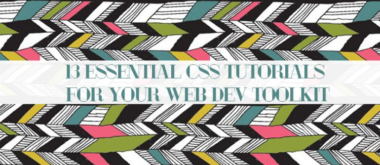 13 Essential CSS Tutorials For Your Web Dev Toolkit