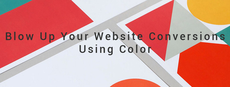 Blow Up Your Website Conversions Using Color