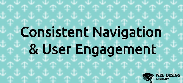Consistent Navigation & User Engagement
