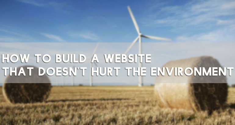 How To Build A Website That Doesn't Hurt The Environment