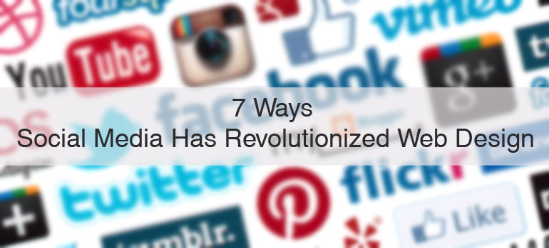 7 Ways Social Media Has Revolutionized Web Design