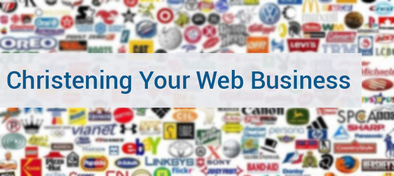 Christening Your Web Business - Tips, Mistakes and Trends You Need to be Aware of