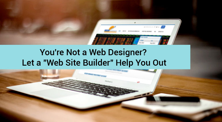 "You're Not a Web Designer? Let a ""Web Site Builder"" Help You Out"