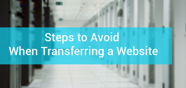 Steps to Avoid When Transferring a Website