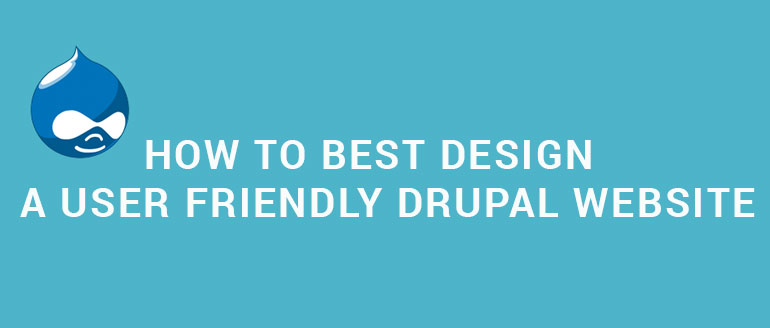 How to Best Design a User Friendly Drupal Website