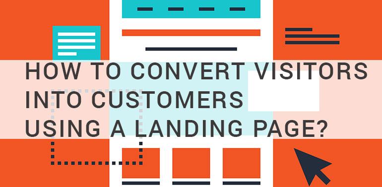 How to Convert Visitors into Customers Using a Landing Page?