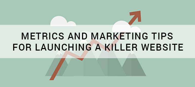 Successful Metrics and Marketing Tips for Launching a Killer Website - Boost Your ROI