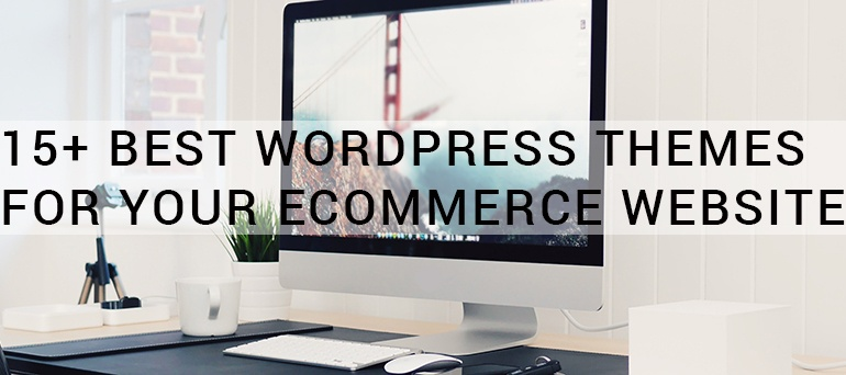 15+ Best WordPress Themes For Your eCommerce Website