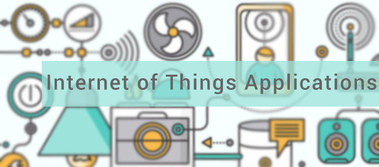 Internet of Things Applications That are Going to Change the Way We Live in 2017