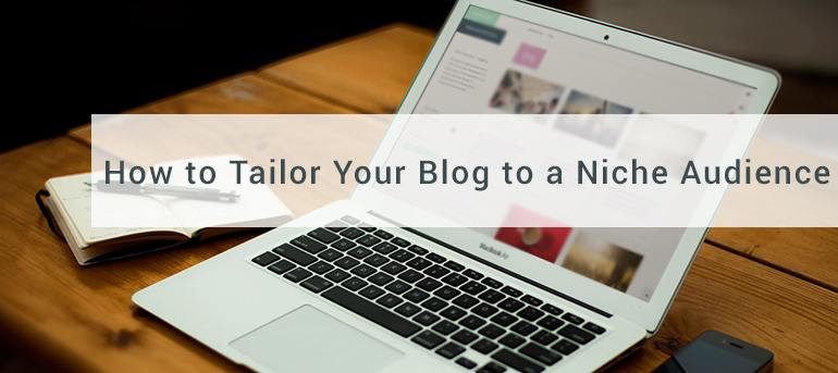 How to Tailor Your Blog to a Niche Audience