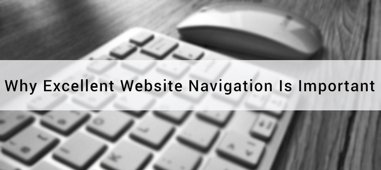 Why Excellent Website Navigation Is Important