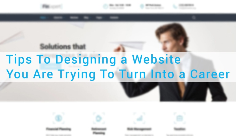 Tips To Designing a Website You Are Trying To Turn Into a Career